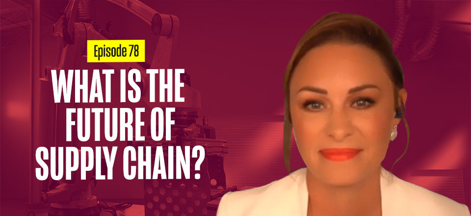 The Future of Supply Chain with Sheri Hinish (Part 1)