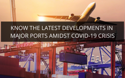 Know the Latest Developments in Major Ports amidst COVID-19 Crisis