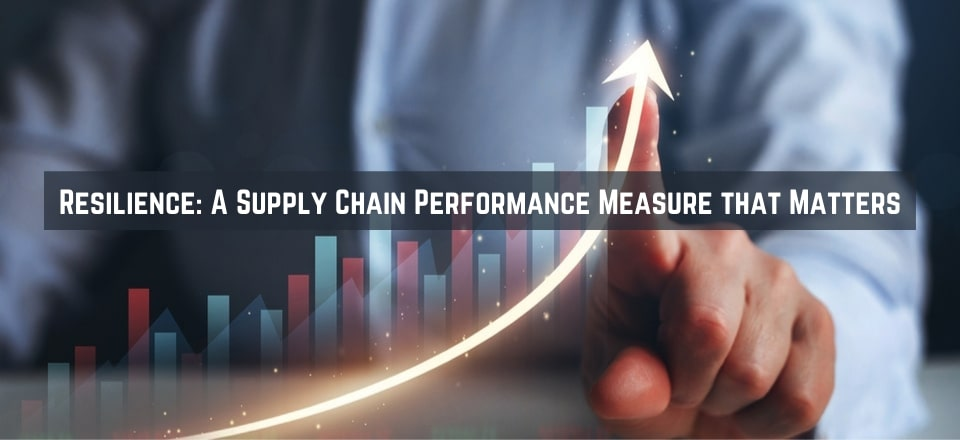 Resilience Equals Performance in Supply Chain – How to Improve It