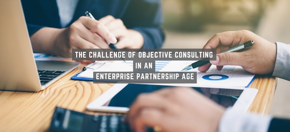 The Challenge of Objective Consulting in an Enterprise Partnership Age