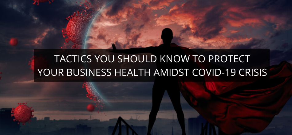 Tactics You Should Know To Protect Your Business Health Amidst COVID-19 Crisis